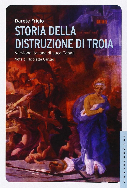 Storia della distruzione di Troia. Testo latino a fronte