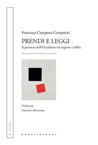Libro Prendi e leggi. Il pensiero dell'Occidente tra ragione e follia Francesca Campana Comparini