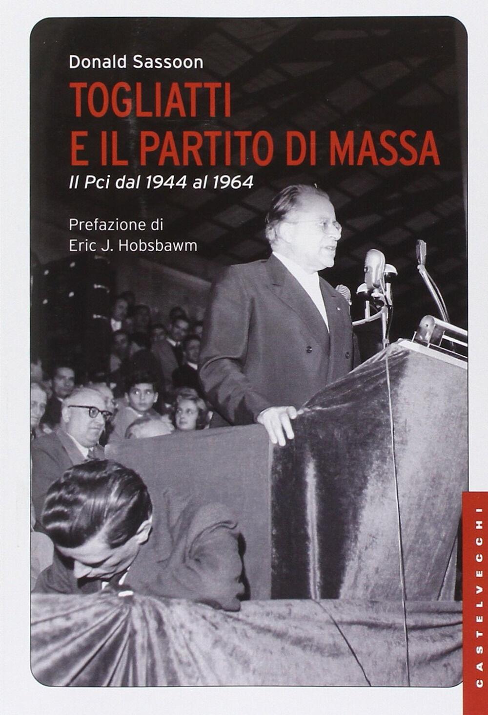 Togliatti e il partito di massa. Il PCI dal 1944 al 1964