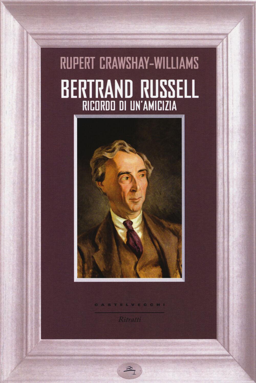 Bertrand Russell. Ricordo di un'amicizia