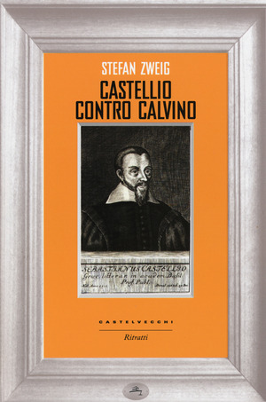 Castellio contro Calvino. Una coscienza contro la forza