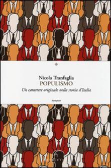 Populismo. Un carattere originale nella storia d'Italia - Nicola Tranfaglia - copertina