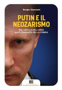 Libro Putin e il neozarismo. Dal crollo dell'URSS alla conquista della Crimea Sergio Canciani