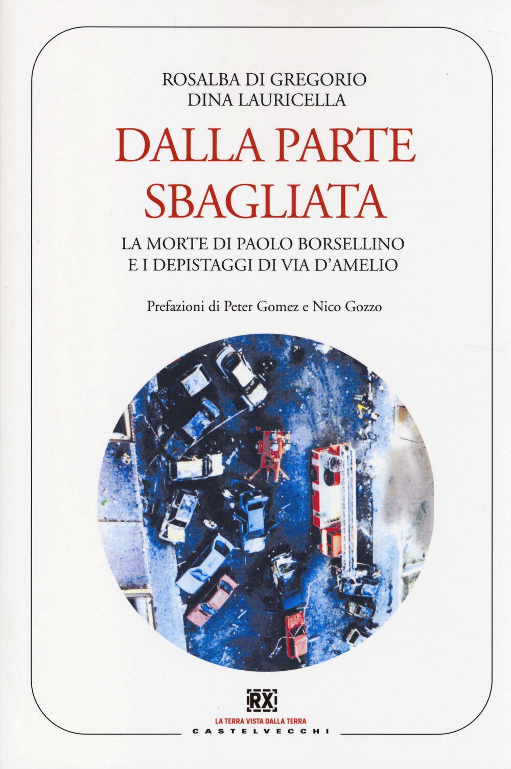 Dalla parte sbagliata. La morte di Paolo Borsellino e i depistaggi di Via D'Amelio