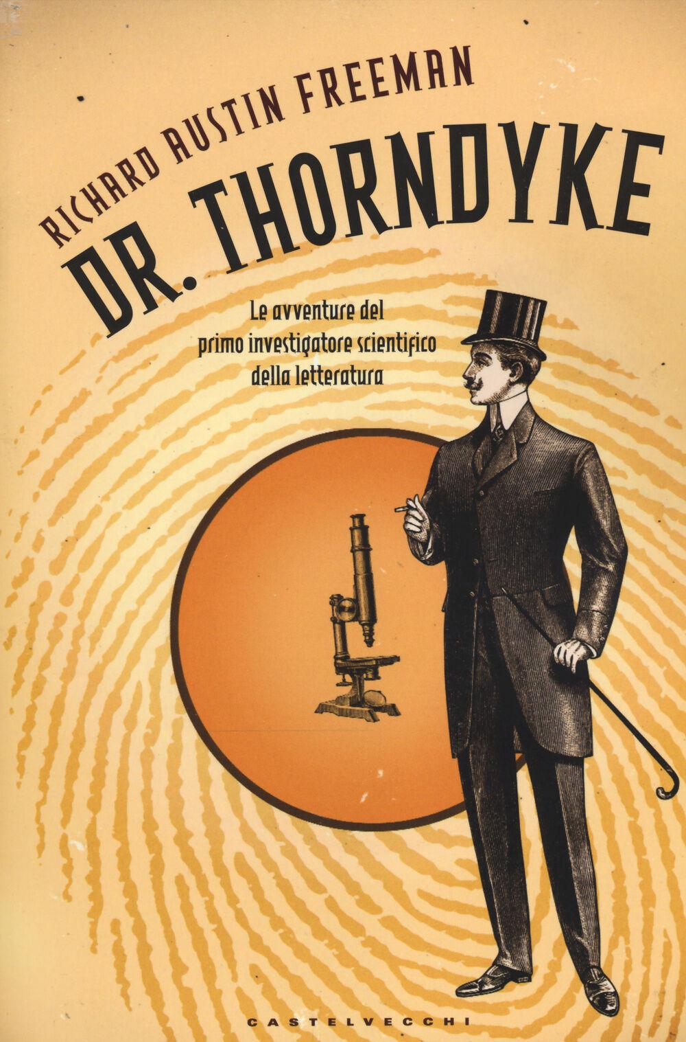 Dr. Thorndyke. Le avventure del primo investigatore scientifico della letteratura
