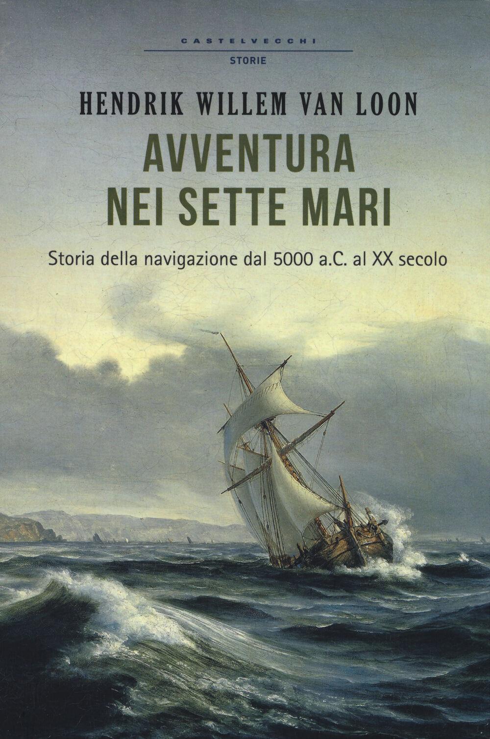 Avventura nei sette mari. Storia della navigazione dal 5000 a. C. al XX secolo