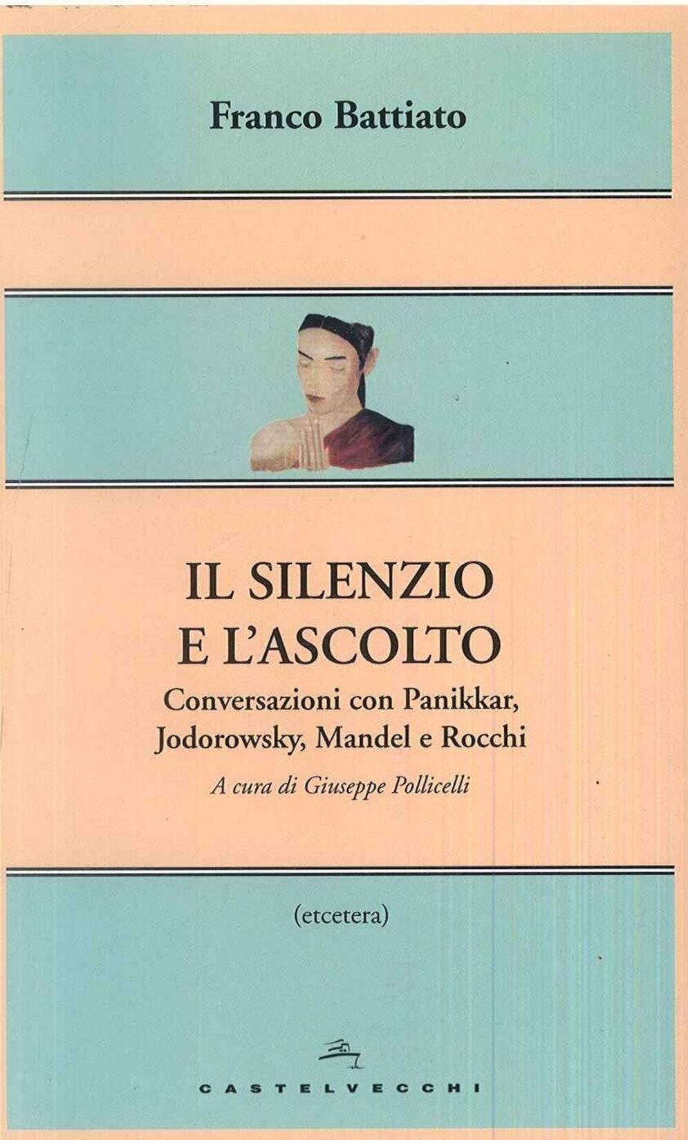 Il silenzio e l'ascolto. Conversazioni con Panikkar, Jodorowsky, Mandel e Rocchi