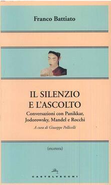 Birrafraitrulli.it Il silenzio e l'ascolto. Conversazioni con Panikkar, Jodorowsky, Mandel e Rocchi Image