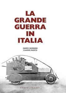 Libro La grande guerra in Italia Claudio Razeto Marco Gasparini