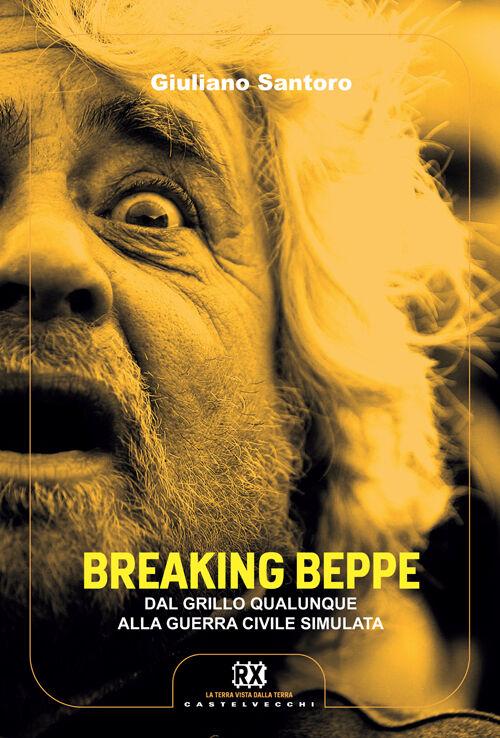 Breaking Beppe. Dal Grillo qualunque alla guerra civile simulata