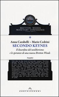 Secondo Keynes. Il disordine del neoliberismo e le speranze di una nuova Bretton Woods