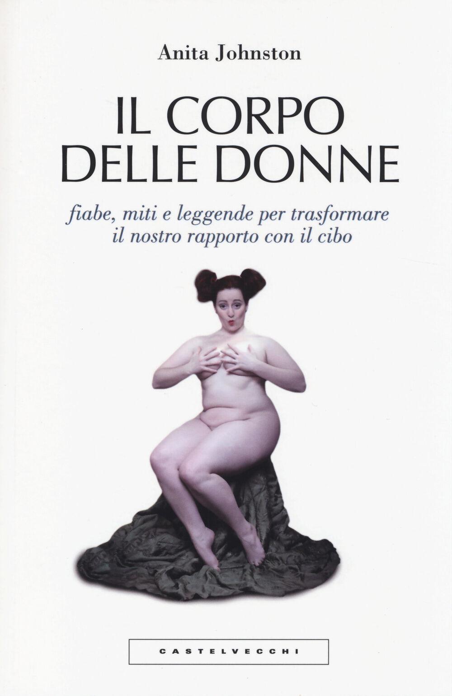 Il corpo delle donne. Fiabe, miti e leggende per trasformare il nostro rapporto con il cibo
