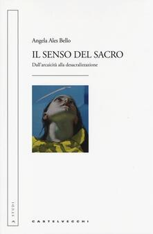 Il senso del sacro. Dallarcaicità alla desacralizzazione.pdf