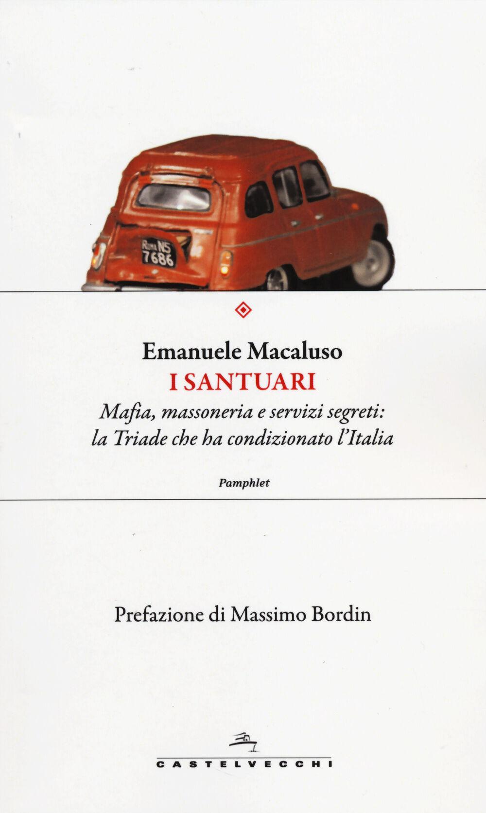 I santuari. Mafia, massoneria e servizi segreti: la triade che ha condizionato l'Italia