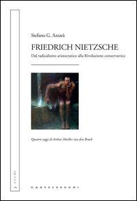Friedrich Nietzsche. Dal radicalismo aristocratico alla rivoluzione conservatrice. Quattro saggi di Arthur Moeller van den Bruck