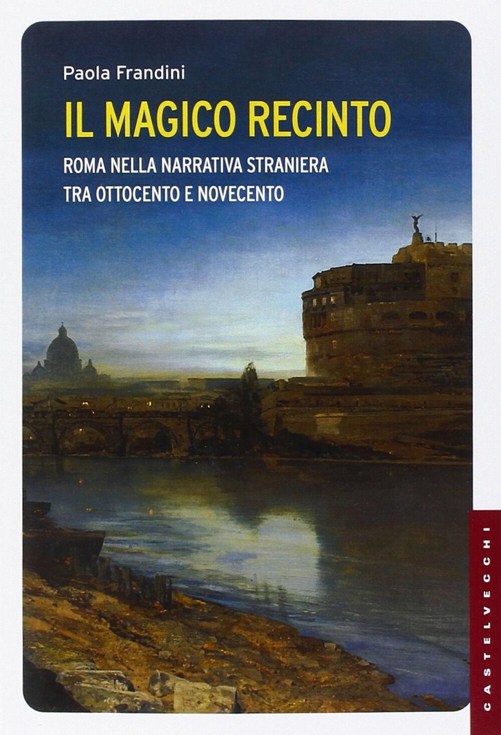 Il magico recinto. Roma nella narrativa straniera tra Ottocento e Novecento