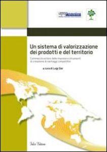 Un sistema di valorizzazione dei prodotti e del territorio. Commercio estero delle imprese e strumenti di creazione di vantaggi competitivi
