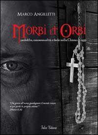 Morbi et orbi. Pedofilia, omosessualità e fede nella Chiesa di oggi