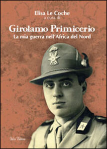 Girolamo Primicerio. La mia guerra nell'Africa del Nord