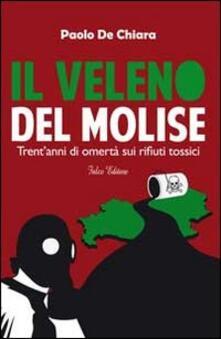 Il veleno del Molise. Trent'anni di omertà sui rifiuti tossici - Paolo De Chiara - copertina