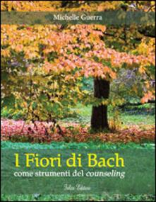 I fiori di Bach. Come strumenti del counseling - Michelle Guerra - copertina