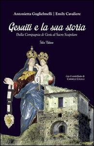 Gesuiti e la sua storia. Dalla Compagnia di Gesù al Sacro Scapolare