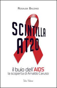 Scintilla AT20. Il buio dellAIDS. La scoperta di Arnaldo Caruso.pdf