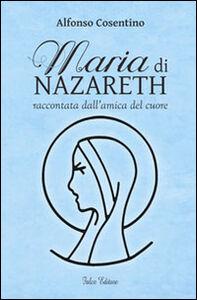 Maria di Nazareth raccontata dall'amica del cuore