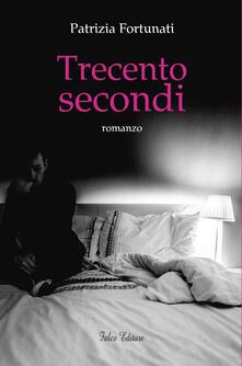 Trecento secondi - Patrizia Fortunati - copertina