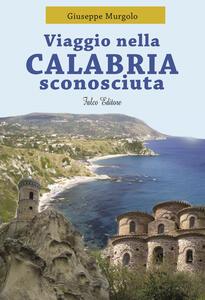 Viaggio nella Calabria sconosciuta