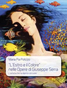 «L'estro e il colore» nelle opere di Giuseppe Serra. L'artista che ha dipinto col cuore