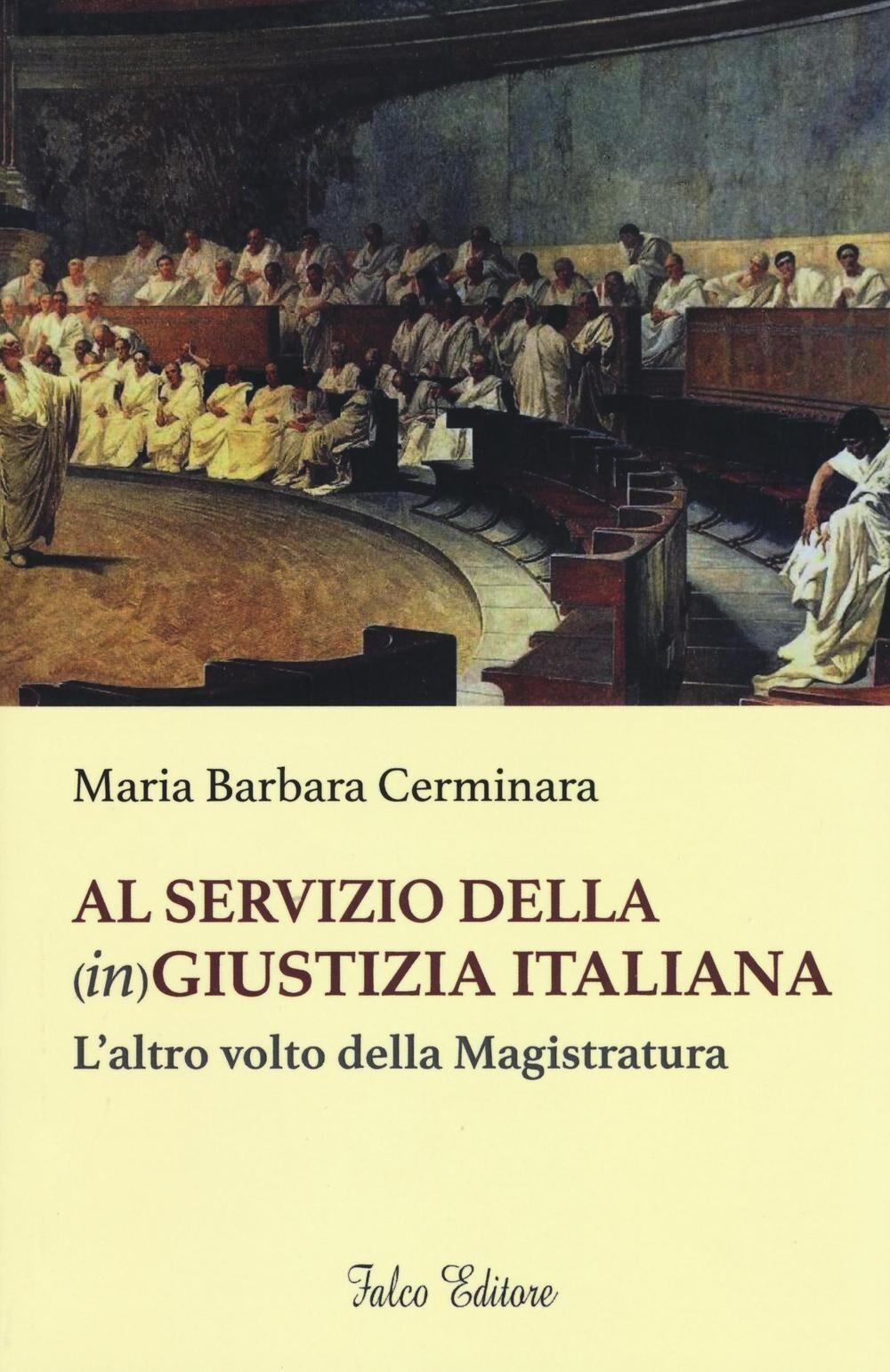 Al servizio della (in)giustizia italiana. L'altro volto della magistratura