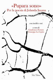 «Pupara sono». Per la poesia di Jolanda Insana - Gianfranco Ferraro,Giuseppe Lo Castro - copertina