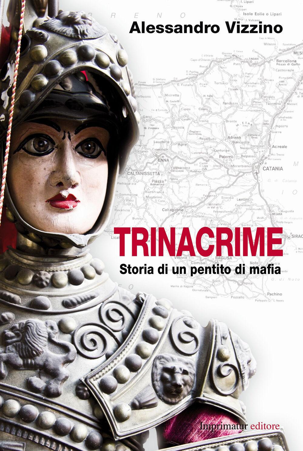 Trinacrime. Storia narrata di un pentito di mafia