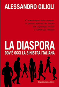 Libro La diaspora. Dov'è oggi la sinistra italiana Alessandro Gilioli