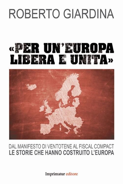 «Per un'Europa libera e unita». Dal manifesto di Ventotene al Fiscal compact. Le storie che hanno costruito l'Europa