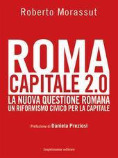Roma capitale 2.0. La nuova questione romana. Un riformismo civico per la capitale