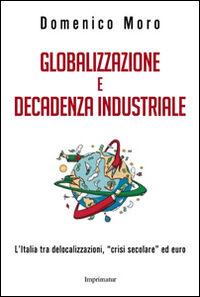 Globalizzazione e decadenza industriale. L'Italia tra delocalizzazioni, «crisi secolare» ed euro
