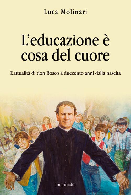 L' educazione è cosa del cuore. L'attualità di don Bosco a duecento anni dalla nascita