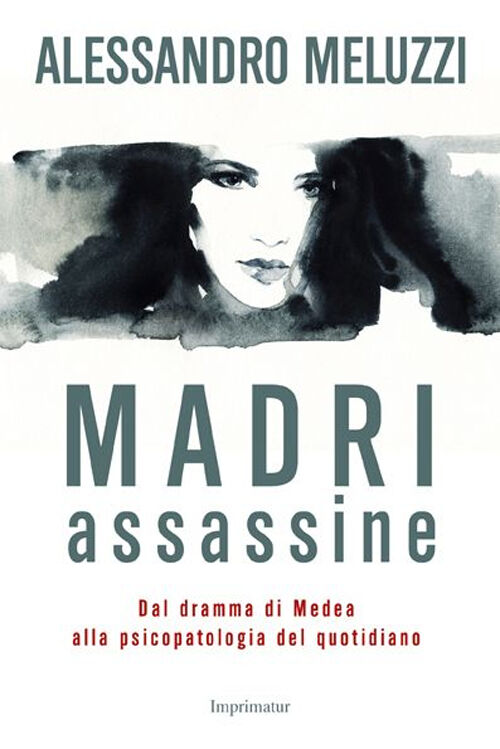 Madri assassine. Dal dramma di Medea alla psicopatologia del quotidiano