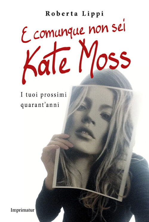 E comunque non sei Kate Moss. I tuoi prossimi quarant'anni