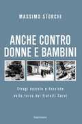 Libro Anche contro donne e bambini. Stragi naziste e fasciste nella terra dei fratelli Cervi Massimo Storchi