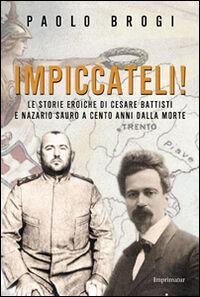 Impiccateli! Le storie eroiche di Cesare Battisti e Nazario Sauro a cento anni dalla morte