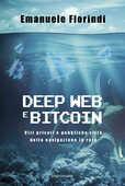 Libro Deep web e bitcoin. Vizi privati e pubbliche virtù della navigazione in rete Emanuele Florindi