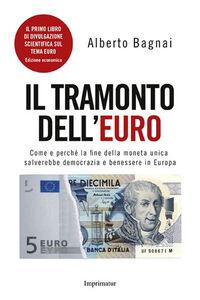 Libro Il tramonto dell'euro. Come e perché la fine della moneta unica salverebbe democrazia e benessere in Europa Alberto Bagnai
