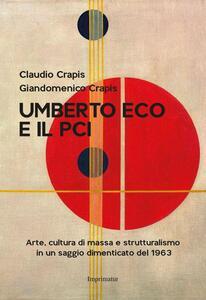 Umberto Eco e il Pci. Arte, cultura di massa e strutturalismo in un saggio dimenticato del 1963