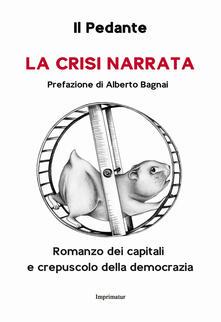 La crisi narrata. Romanzo dei capitali e crepuscolo della democrazia - Il Pedante - copertina