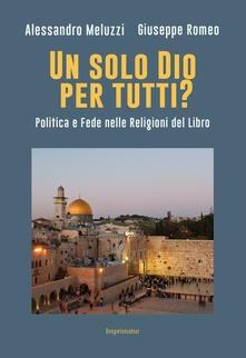 Un solo Dio per tutti? Politica e fede nelle religioni del Libro.pdf