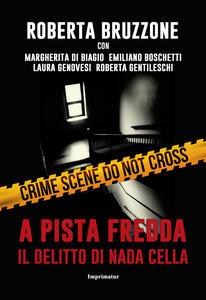 A pista fredda. Il delitto di Nada Cella - Roberta Bruzzone,Margherita Di Biagio,Emiliano Boschetti - copertina