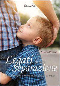 Legati da una separazione. Dieci trentesimi d'amore tra un padre e un figlio